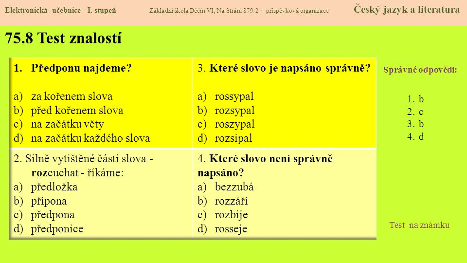 75.8 Test znalostí Správné odpovědi: 1.b 2.c 3.b 4.d Test na známku Elektronická učebnice - I. stupeň Základní škola Děčín VI, Na Stráni 879/2 – přísp