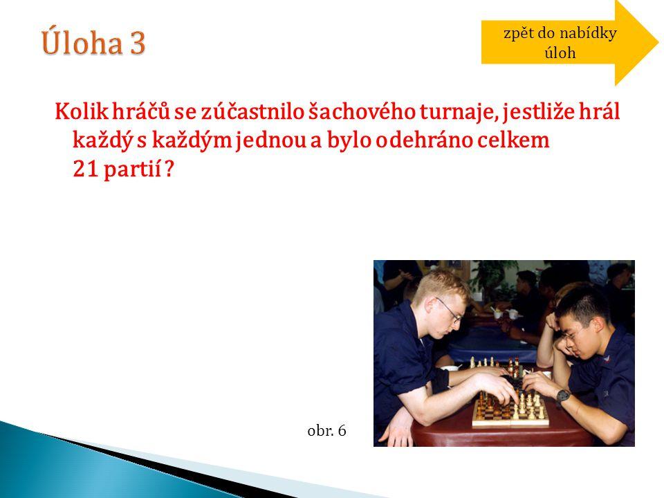 Kolik hráčů se zúčastnilo šachového turnaje, jestliže hrál každý s každým jednou a bylo odehráno celkem 21 partií ? zpět do nabídky úloh obr. 6