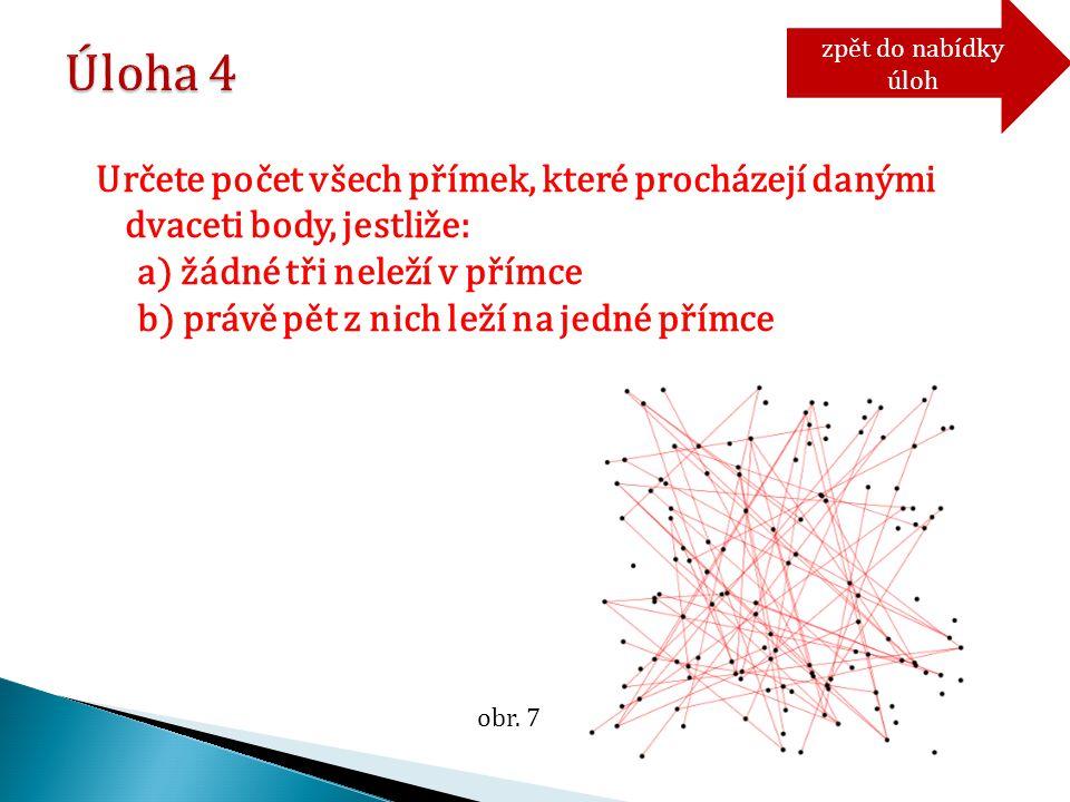 Určete počet všech přímek, které procházejí danými dvaceti body, jestliže: a) žádné tři neleží v přímce b) právě pět z nich leží na jedné přímce zpět