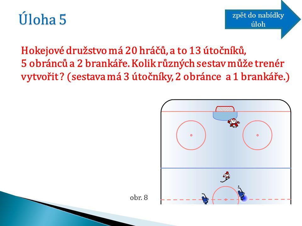 Hokejové družstvo má 20 hráčů, a to 13 útočníků, 5 obránců a 2 brankáře. Kolik různých sestav může trenér vytvořit ? (sestava má 3 útočníky, 2 obránce