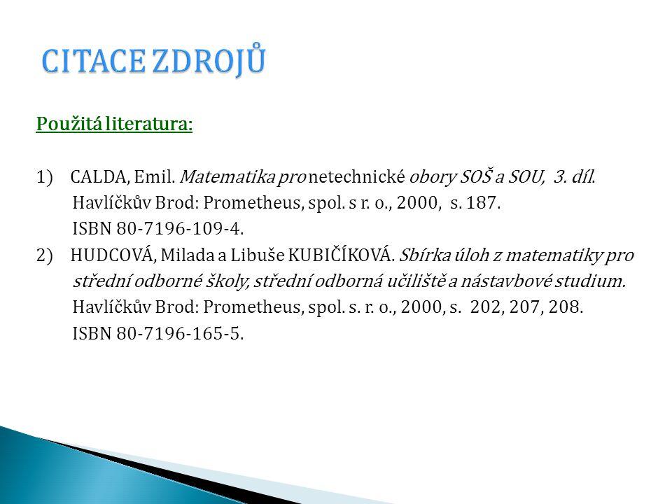 Použitá literatura: 1) CALDA, Emil. Matematika pro netechnické obory SOŠ a SOU, 3. díl. Havlíčkův Brod: Prometheus, spol. s r. o., 2000, s. 187. ISBN