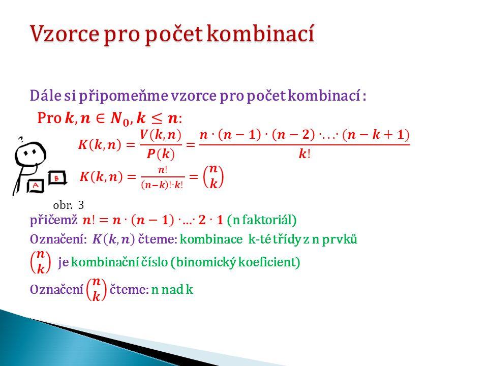 Zmenší-li se počet prvků o 4, zmenší se počet kombinací 2.třídy z těchto prvků třikrát.