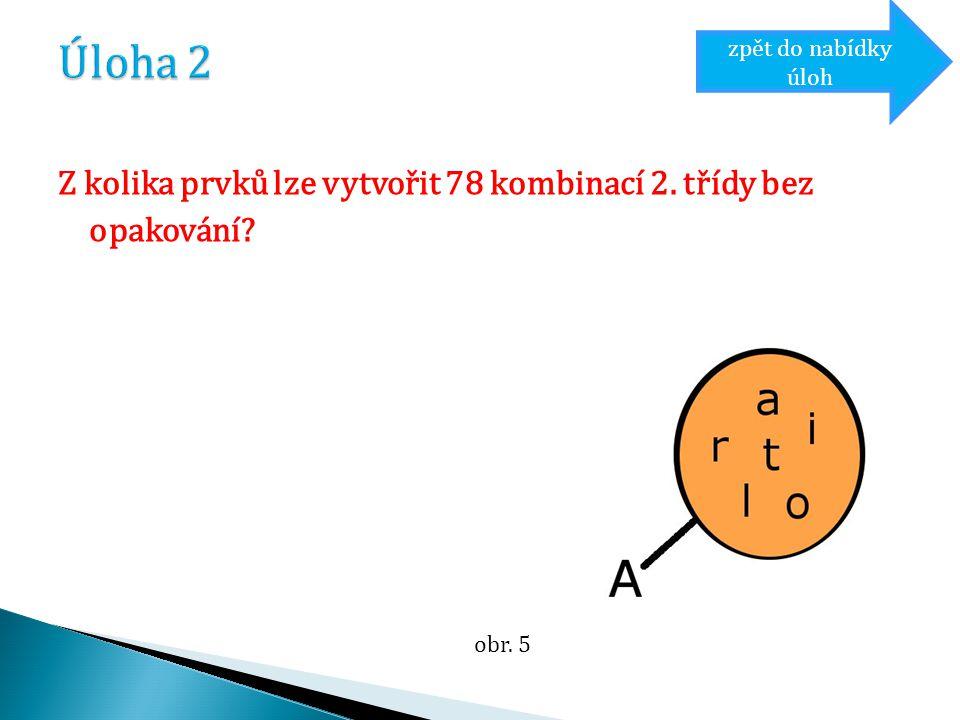 Z kolika prvků lze vytvořit 78 kombinací 2. třídy bez opakování zpět do nabídky úloh obr. 5
