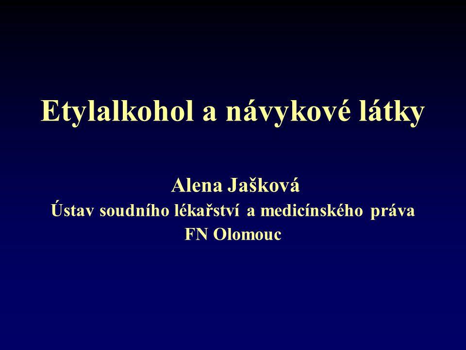 Etylalkohol a návykové látky Alena Jašková Ústav soudního lékařství a medicínského práva FN Olomouc