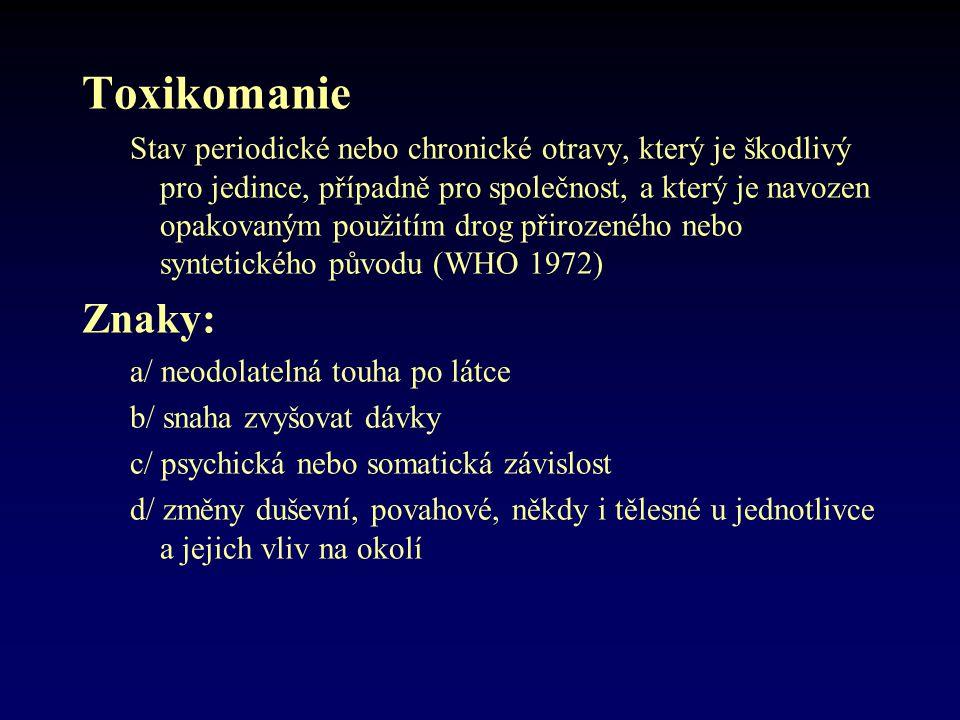 Toxikomanie Stav periodické nebo chronické otravy, který je škodlivý pro jedince, případně pro společnost, a který je navozen opakovaným použitím drog