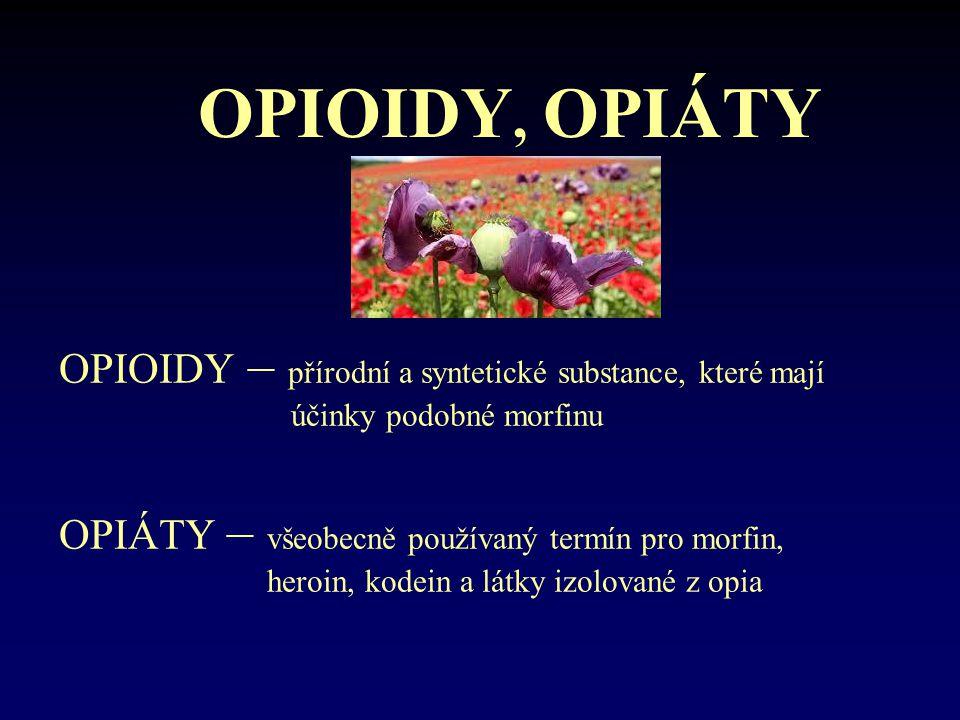 OPIOIDY, OPIÁTY OPIOIDY – přírodní a syntetické substance, které mají účinky podobné morfinu OPIÁTY – všeobecně používaný termín pro morfin, heroin, k