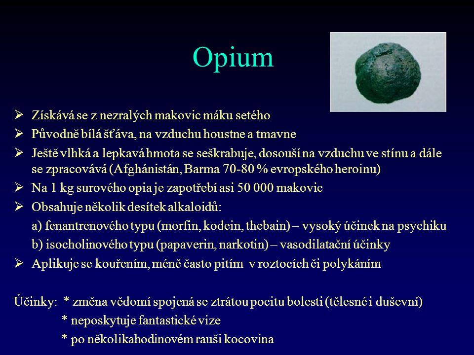 Opium  Získává se z nezralých makovic máku setého  Původně bílá šťáva, na vzduchu houstne a tmavne  Ještě vlhká a lepkavá hmota se seškrabuje, doso