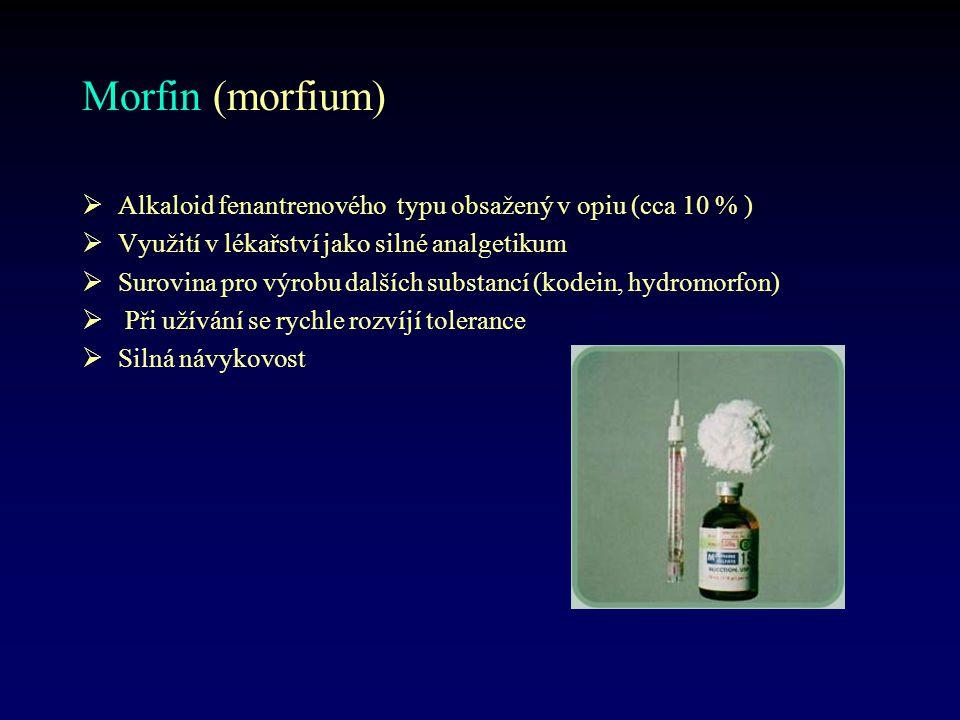 Morfin (morfium)  Alkaloid fenantrenového typu obsažený v opiu (cca 10 % )  Využití v lékařství jako silné analgetikum  Surovina pro výrobu dalších