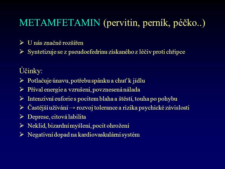 METAMFETAMIN (pervitin, perník, péčko..)  U nás značně rozšířen  Syntetizuje se z pseudoefedrinu získaného z léčiv proti chřipce Účinky:  Potlačuje