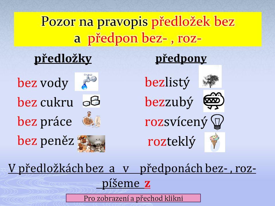 Předpona se píše Předložka se píše dohromady se slovem.