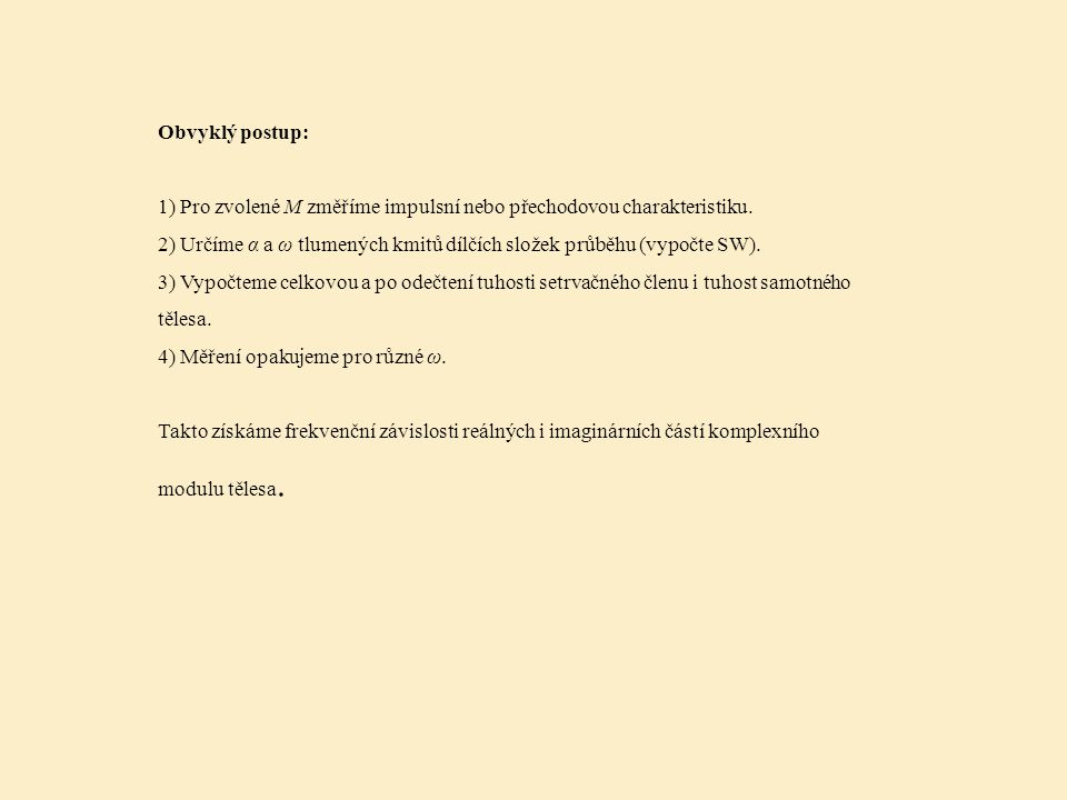 Obvyklý postup: 1) Pro zvolené M změříme impulsní nebo přechodovou charakteristiku.