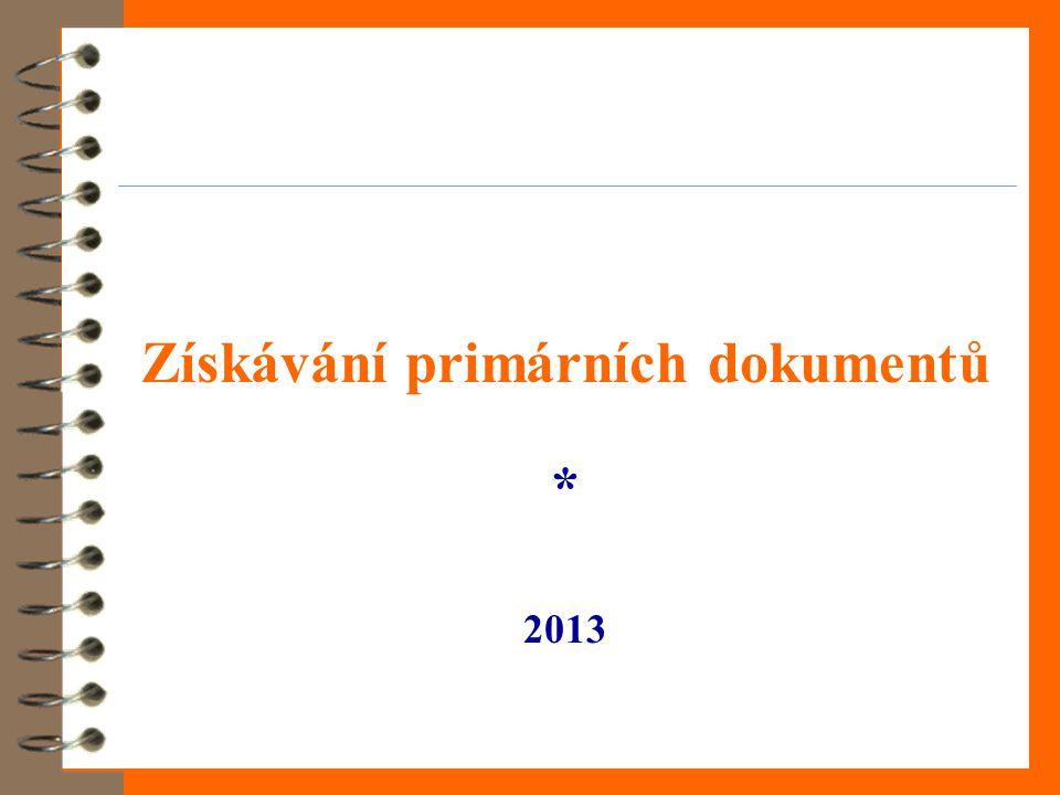 Získávání primárních dokumentů * 2013