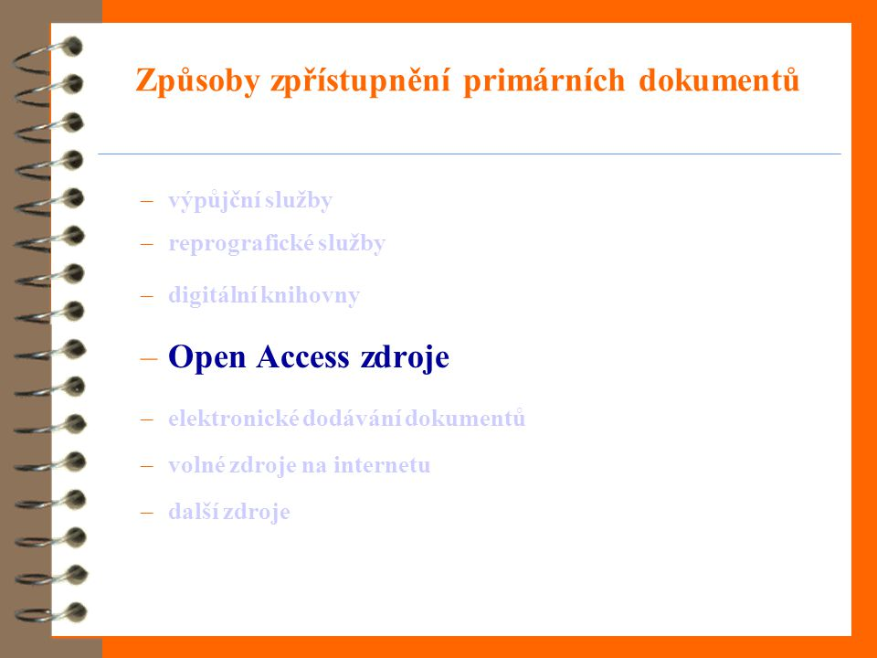 Způsoby zpřístupnění primárních dokumentů –výpůjční služby –reprografické služby –digitální knihovny –Open Access zdroje –elektronické dodávání dokumentů –volné zdroje na internetu –další zdroje
