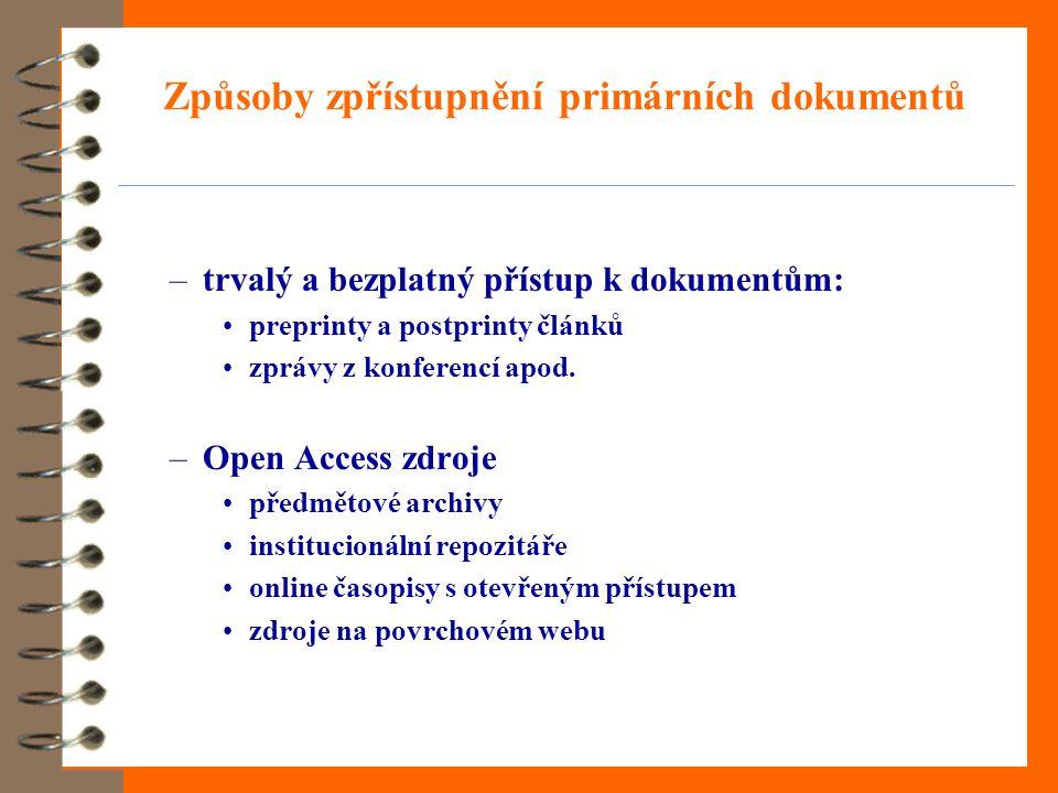 Způsoby zpřístupnění primárních dokumentů –trvalý a bezplatný přístup k dokumentům: •preprinty a postprinty článků •zprávy z konferencí apod.