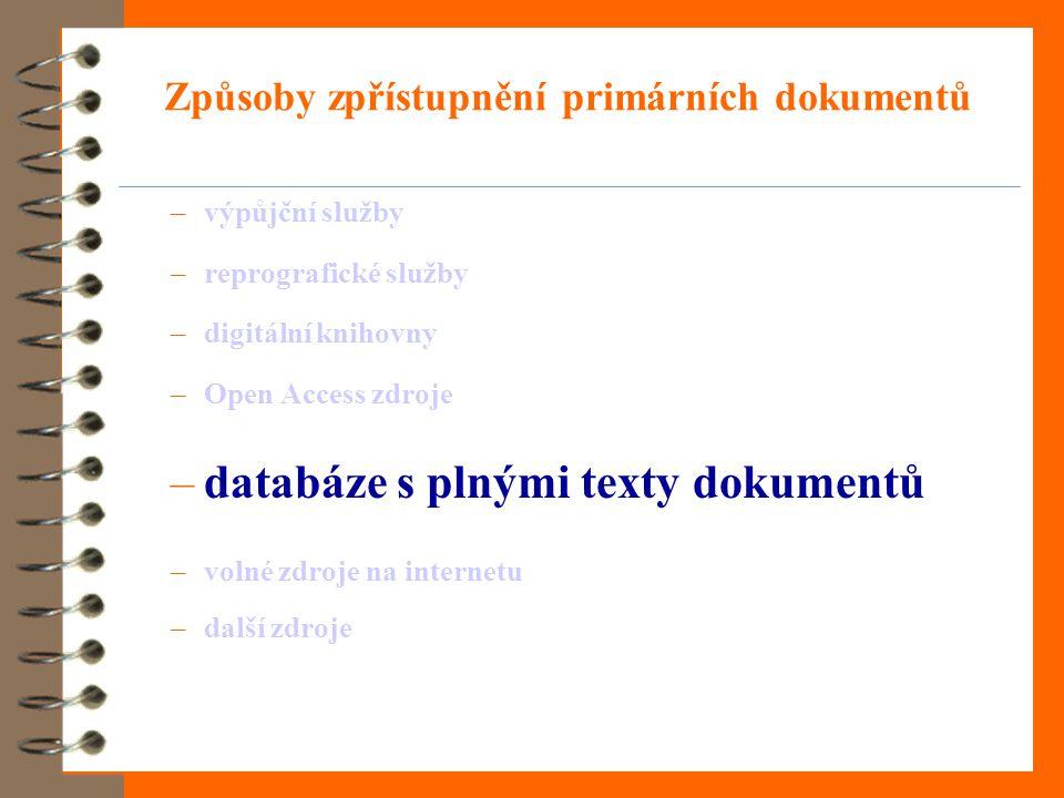 Způsoby zpřístupnění primárních dokumentů –výpůjční služby –reprografické služby –digitální knihovny –Open Access zdroje –databáze s plnými texty dokumentů –volné zdroje na internetu –další zdroje