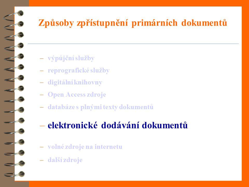 Způsoby zpřístupnění primárních dokumentů –výpůjční služby –reprografické služby –digitální knihovny –Open Access zdroje –databáze s plnými texty dokumentů –elektronické dodávání dokumentů –volné zdroje na internetu –další zdroje