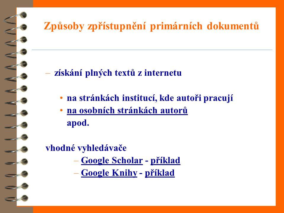 Způsoby zpřístupnění primárních dokumentů –získání plných textů z internetu •na stránkách institucí, kde autoři pracují •na osobních stránkách autorůna osobních stránkách autorů apod.