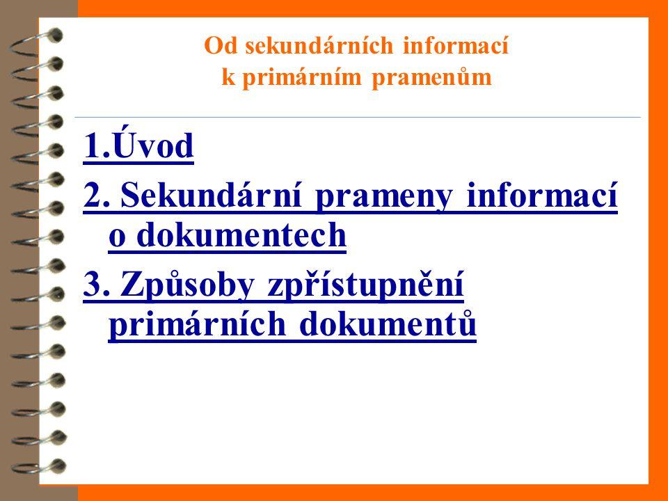 Způsoby zpřístupnění primárních dokumentů –výpůjční služby –reprografické služby –digitální knihovny –databáze s plnými texty dokumentů –elektronické dodávání dokumentů –volné zdroje na internetu –další zdroje