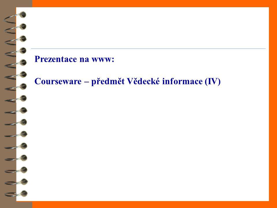 Prezentace na www: Courseware – předmět Vědecké informace (IV)