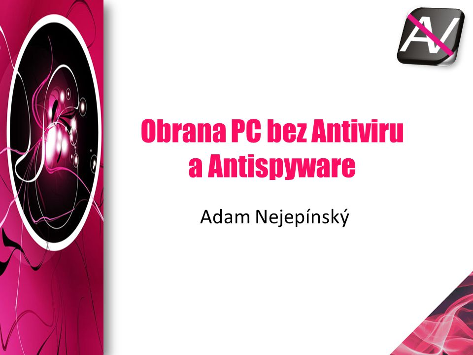 Obrana PC bez Antiviru a Antispyware Adam Nejepínský