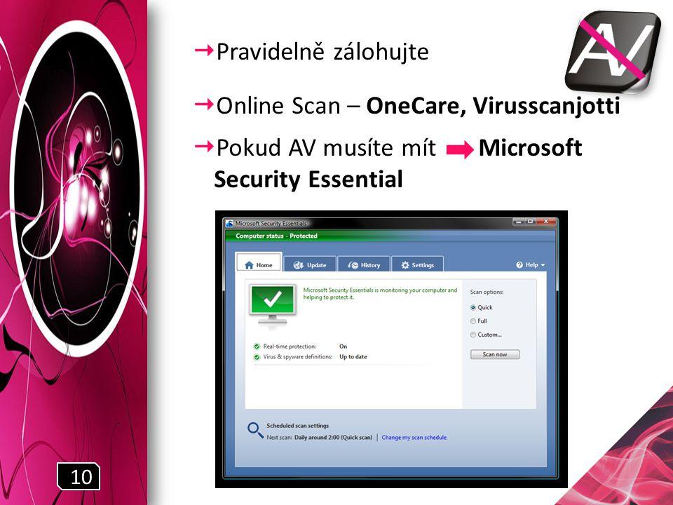  Pravidelně zálohujte  Online Scan – OneCare, Virusscanjotti  Pokud AV musíte mít Microsoft Security Essential 10