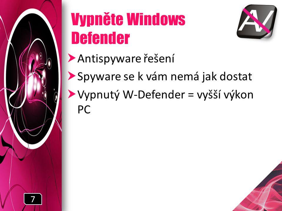 Vypněte Windows Defender  Antispyware řešení  Spyware se k vám nemá jak dostat  Vypnutý W-Defender = vyšší výkon PC 7