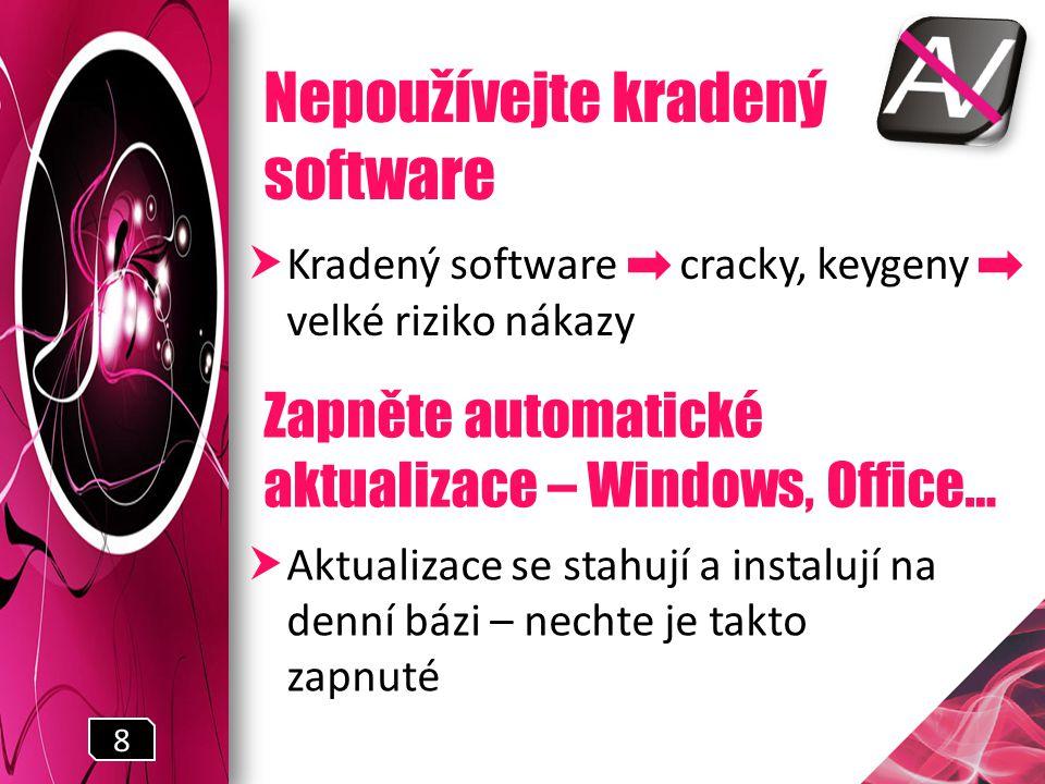 Nepoužívejte kradený software  Kradený software cracky, keygeny velké riziko nákazy Zapněte automatické aktualizace – Windows, Office…  Aktualizace se stahují a instalují na denní bázi – nechte je takto zapnuté 8