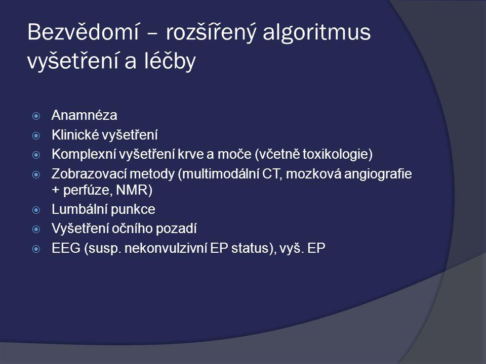 Bezvědomí – rozšířený algoritmus vyšetření a léčby  Anamnéza  Klinické vyšetření  Komplexní vyšetření krve a moče (včetně toxikologie)  Zobrazovací metody (multimodální CT, mozková angiografie + perfúze, NMR)  Lumbální punkce  Vyšetření očního pozadí  EEG (susp.