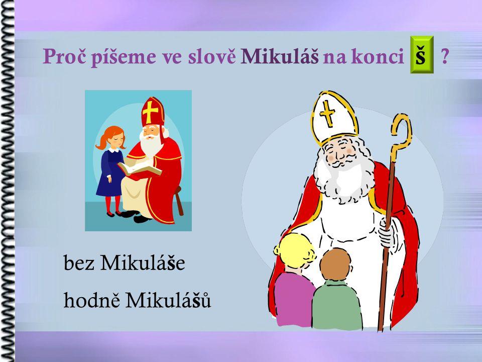 Pro č píšeme ve slov ě Mikuláš na konci ? bez Mikulá š e hodn ě Mikulá š ů š