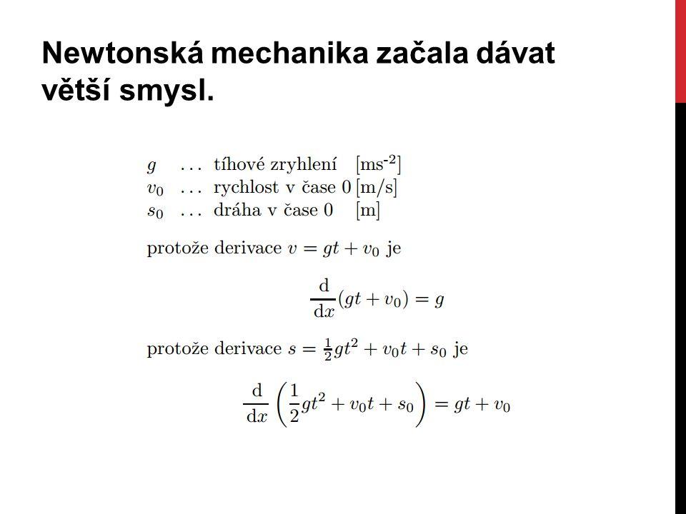 Newtonská mechanika začala dávat větší smysl.