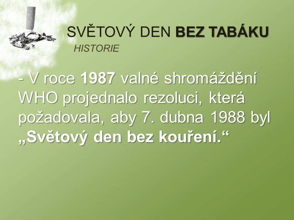 BEZ TABÁKU SVĚTOVÝ DEN BEZ TABÁKU - V roce 1987 valné shromáždění WHO projednalo rezoluci, která požadovala, aby 7.