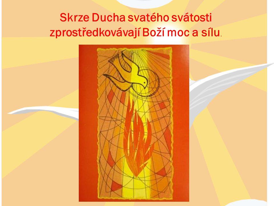 Skrze Ducha svatého svátosti zprostředkovávají Boží moc a sílu.
