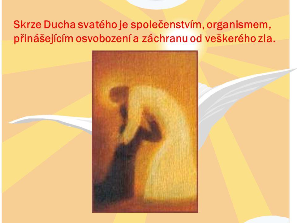 Skrze Ducha svatého je společenstvím, organismem, přinášejícím osvobození a záchranu od veškerého zla.