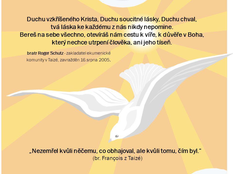 Duchu vzkříšeného Krista, Duchu soucitné lásky, Duchu chval, tvá láska ke každému z nás nikdy nepomine. Bereš na sebe všechno, otevíráš nám cestu k ví