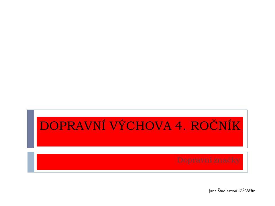 DOPRAVNÍ VÝCHOVA 4. ROČNÍK Dopravní značky Jana Štadlerová ZŠ Věšín