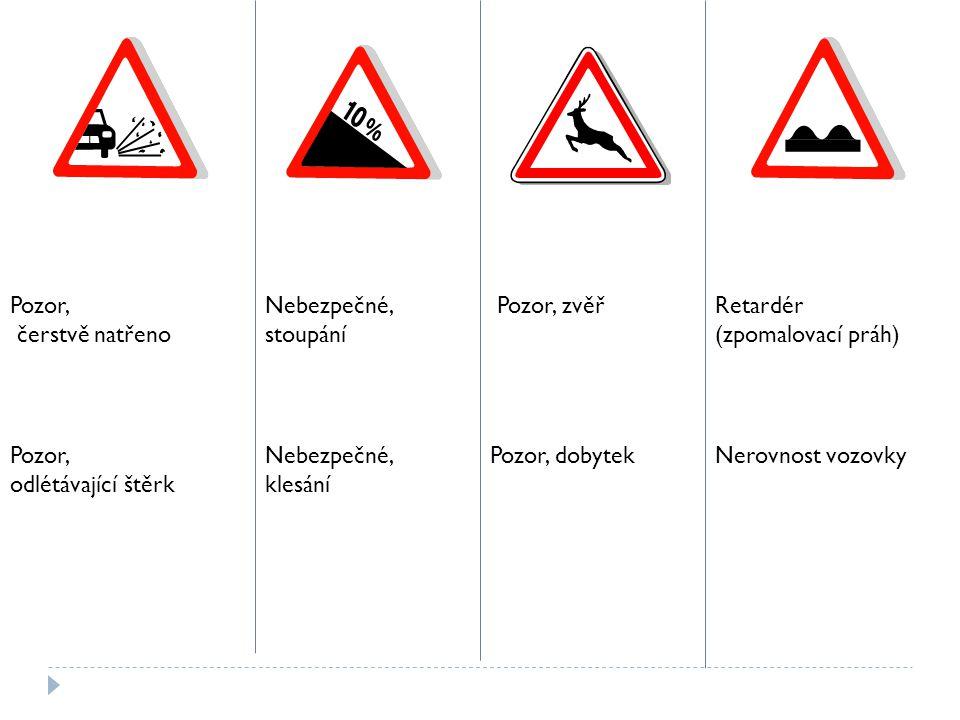 Pozor, čerstvě natřeno Nebezpečné, stoupání Nebezpečné, klesání Pozor, zvěř Pozor, dobytek Retardér (zpomalovací práh) Nerovnost vozovkyPozor, odlétáv