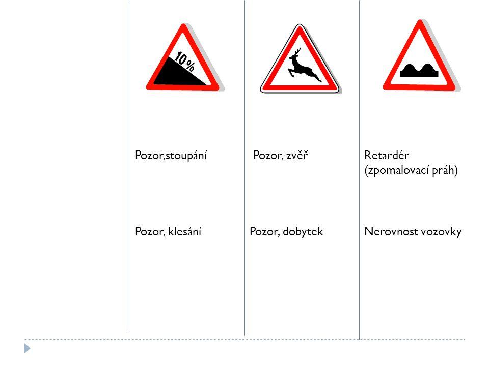 Pozor,stoupání Pozor, klesání Pozor, zvěř Pozor, dobytek Retardér (zpomalovací práh) Nerovnost vozovky