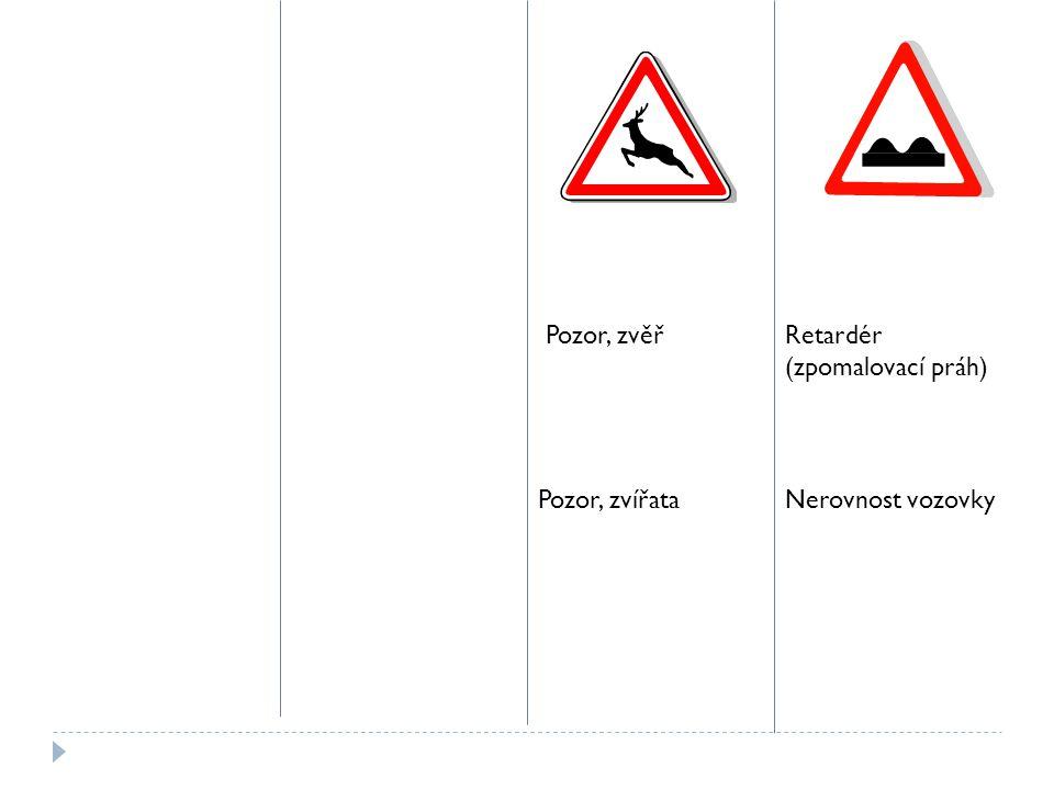 Pozor, zvěř Pozor, zvířata Retardér (zpomalovací práh) Nerovnost vozovky