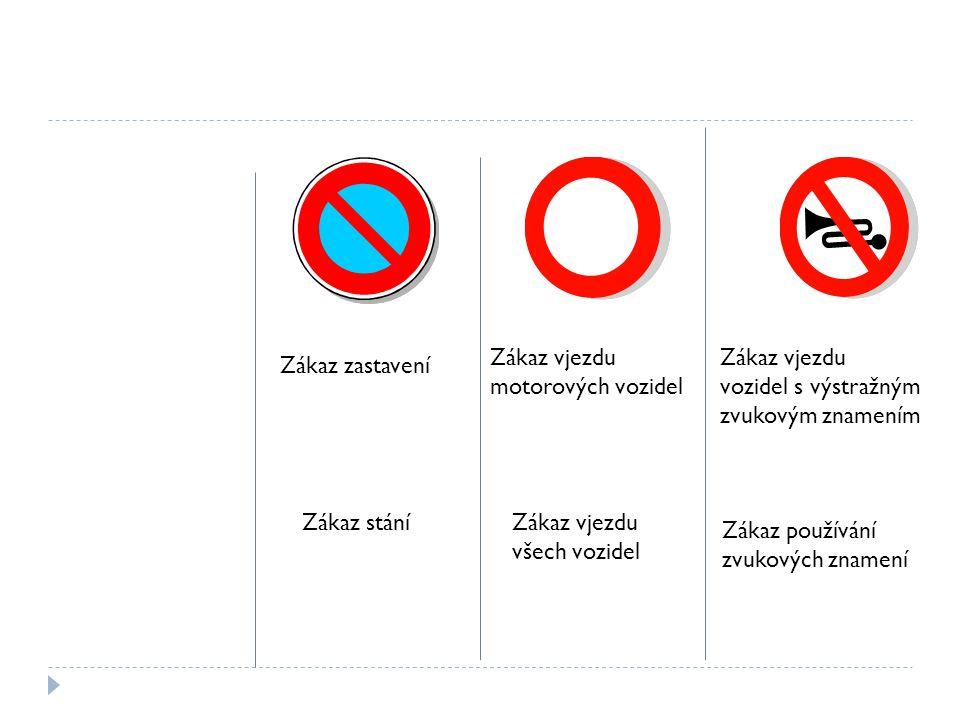 Zákaz zastavení Zákaz stání Zákaz vjezdu motorových vozidel Zákaz vjezdu všech vozidel Zákaz vjezdu vozidel s výstražným zvukovým znamením Zákaz použí