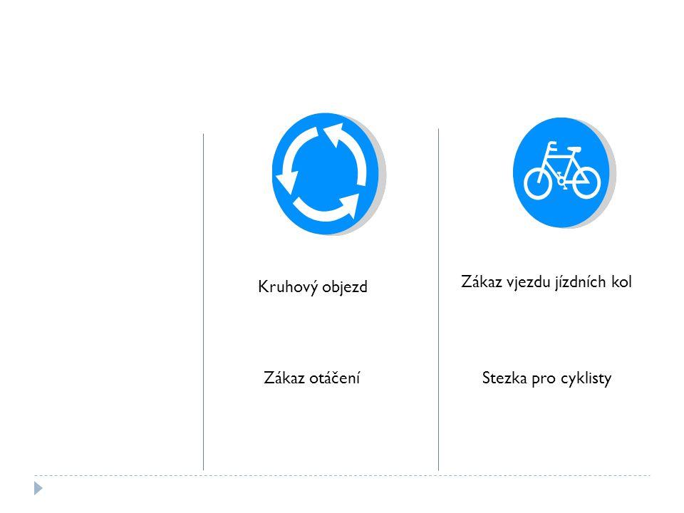Kruhový objezd Zákaz otáčení Zákaz vjezdu jízdních kol Stezka pro cyklisty