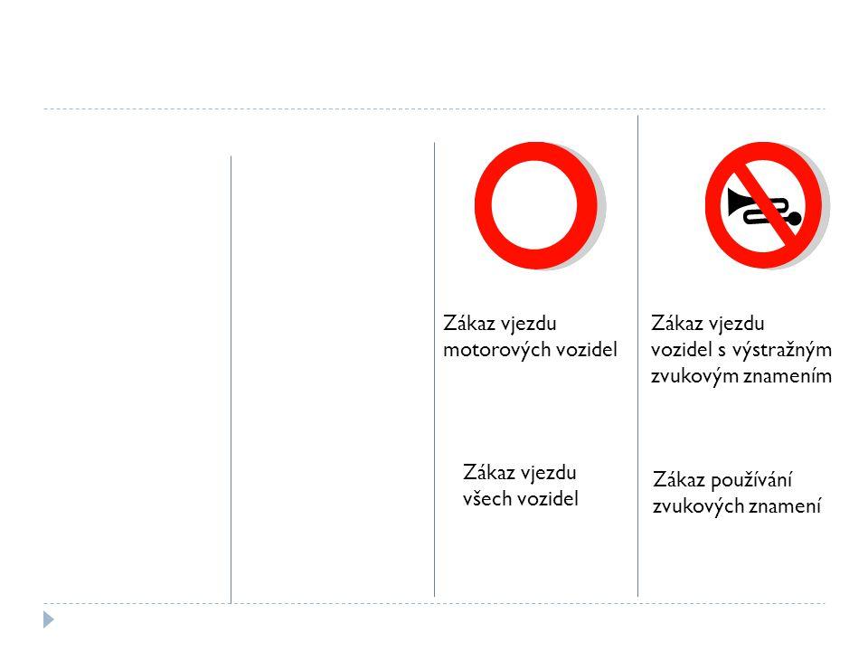 Zákaz vjezdu motorových vozidel Zákaz vjezdu všech vozidel Zákaz vjezdu vozidel s výstražným zvukovým znamením Zákaz používání zvukových znamení