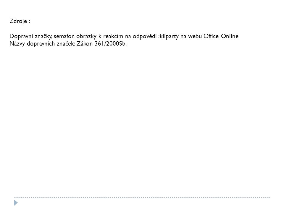 Zdroje : Dopravní značky, semafor, obrázky k reakcím na odpovědi :kliparty na webu Office Online Názvy dopravních značek: Zákon 361/2000Sb.