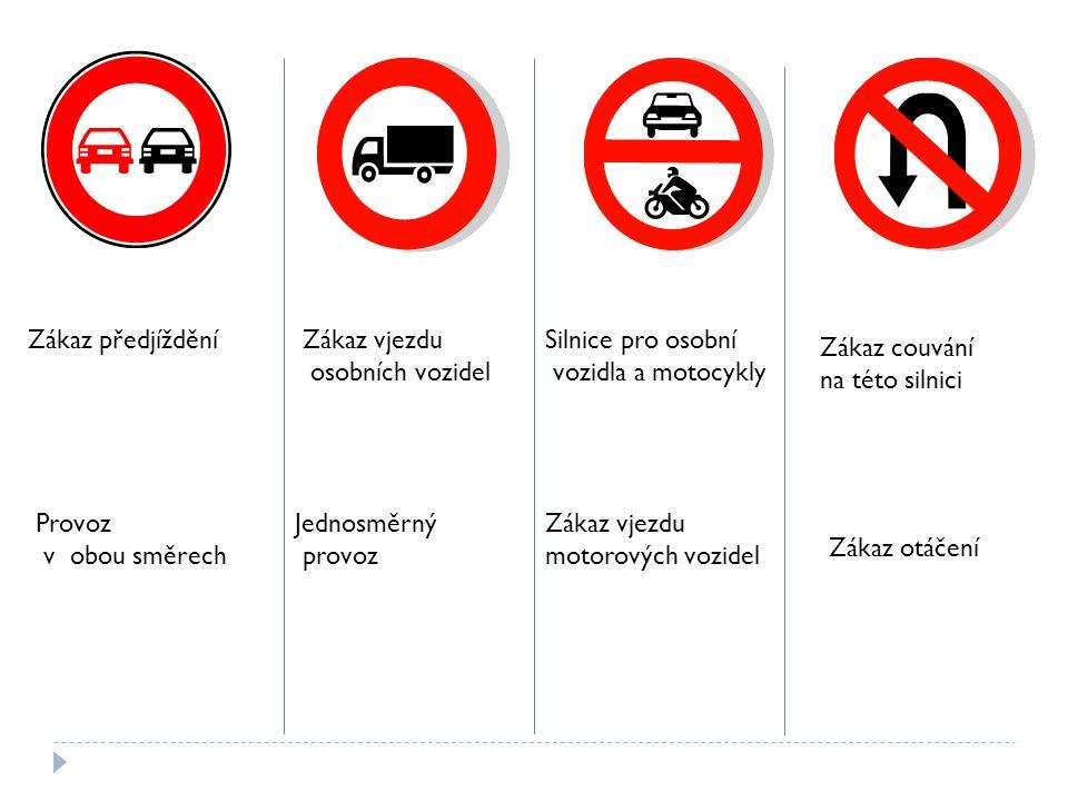 Zákaz předjíždění Provoz v obou směrech Zákaz vjezdu osobních vozidel Jednosměrný provoz Silnice pro osobní vozidla a motocykly Zákaz vjezdu motorovýc