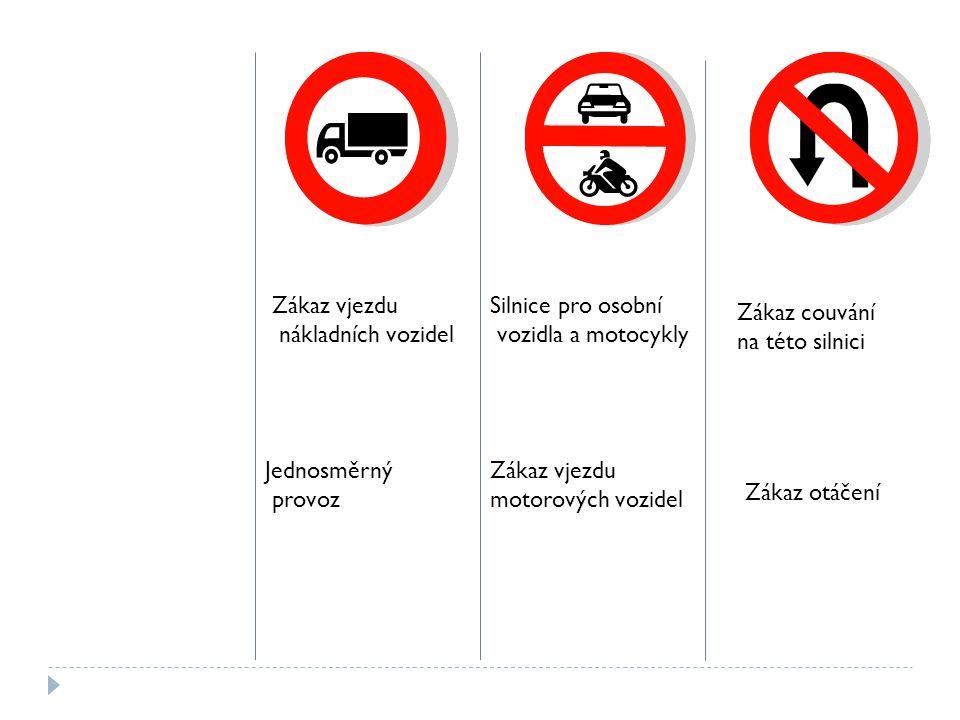Zákaz vjezdu nákladních vozidel Jednosměrný provoz Silnice pro osobní vozidla a motocykly Zákaz vjezdu motorových vozidel Zákaz couvání na této silnic