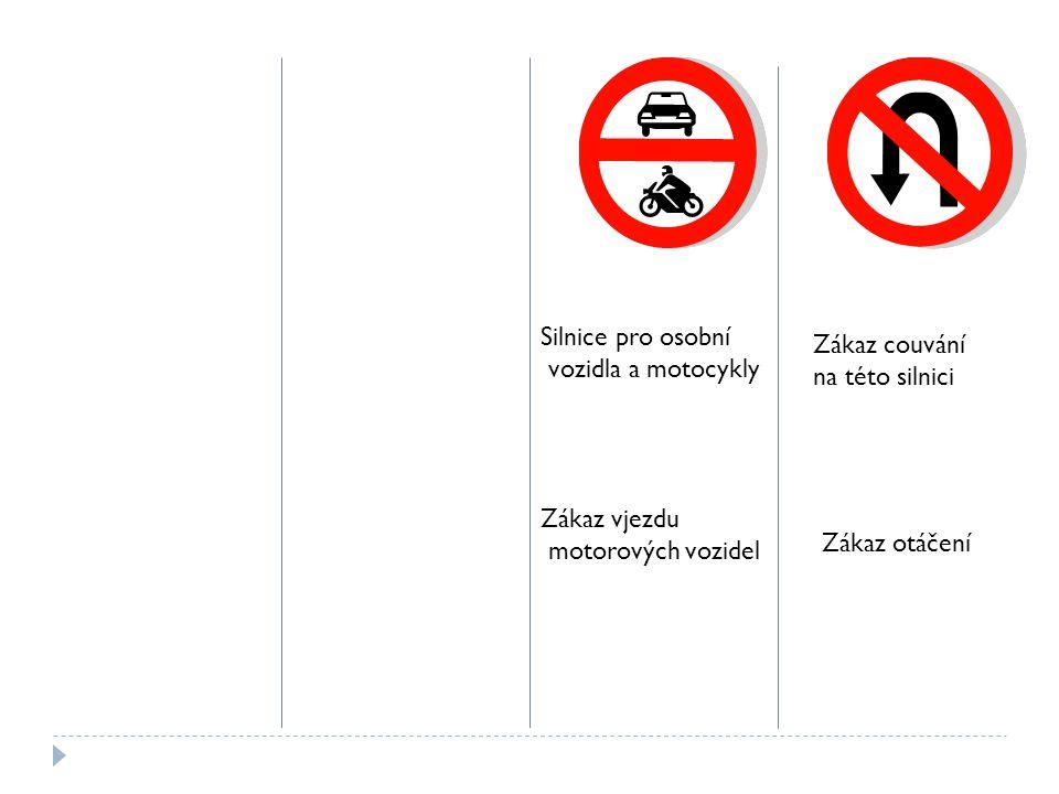 Silnice pro osobní vozidla a motocykly Zákaz vjezdu motorových vozidel Zákaz couvání na této silnici Zákaz otáčení