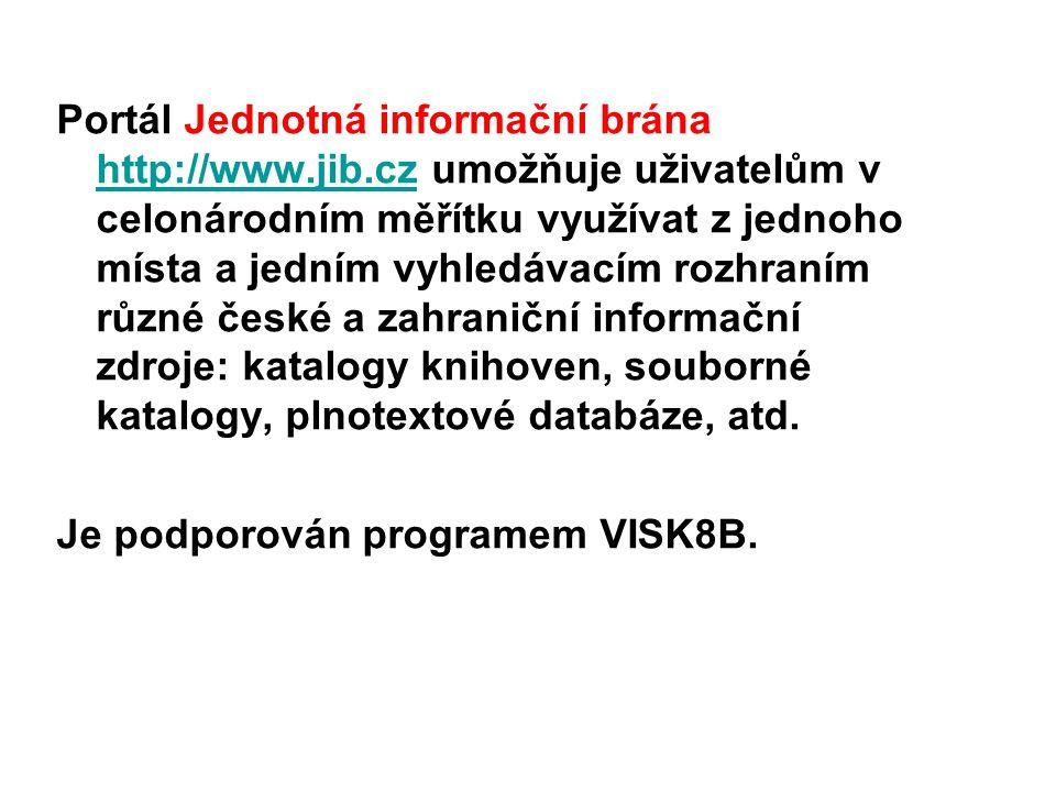 Portál Jednotná informační brána http://www.jib.cz umožňuje uživatelům v celonárodním měřítku využívat z jednoho místa a jedním vyhledávacím rozhraním