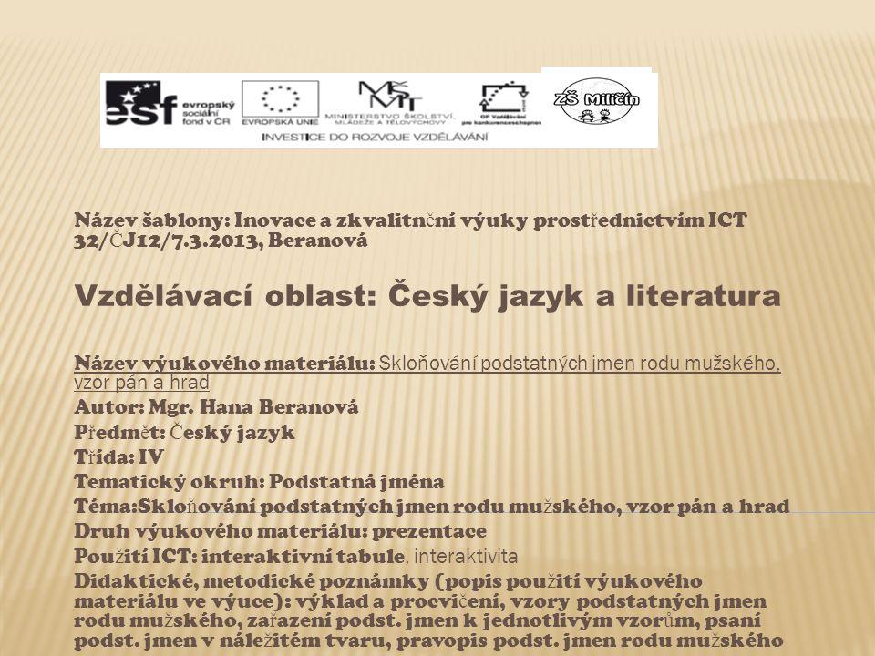 Název šablony: Inovace a zkvalitn ě ní výuky prost ř ednictvím ICT 32/ Č J12/7.3.2013, Beranová Vzdělávací oblast: Český jazyk a literatura Název výuk