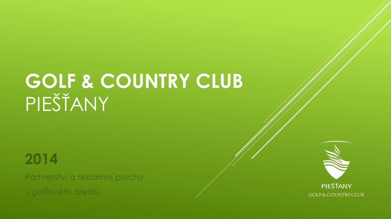 GOLF & COUNTRY CLUB PIEŠŤANY 2014 Partnerství a reklamní plochy v golfovém areálu