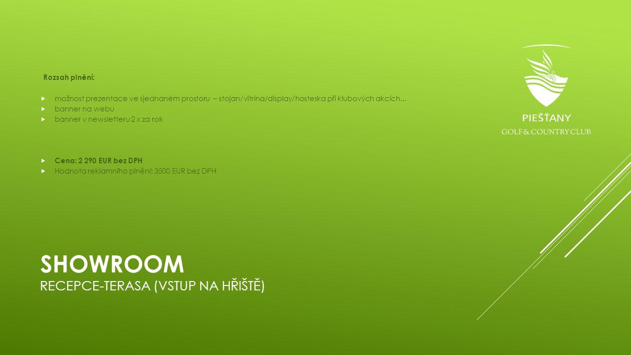 SHOWROOM RECEPCE-TERASA (VSTUP NA HŘIŠTĚ) Rozsah plnění:  možnost prezentace ve sjednaném prostoru – stojan/vitrína/display/hosteska při klubových ak