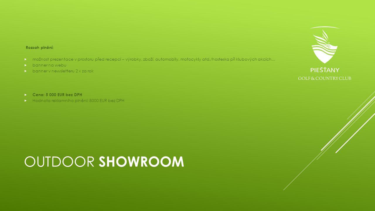 OUTDOOR SHOWROOM Rozsah plnění:  možnost prezentace v prostoru před recepcí – výrobky, zboží, automobily, motocykly atd./hosteska při klubových akcíc